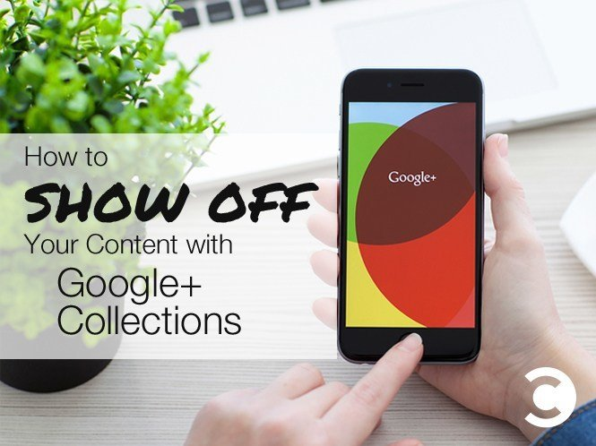 How to Show Off Your Content with Google Plus Collections
