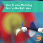 How to View Marketing Metrics the Right Way - teaser