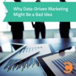 Why Data-Driven Marketing is a Bad Idea