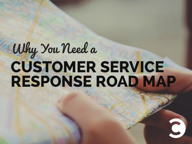 Why You Need a Customer Service Response Road Map
