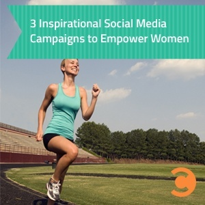 3 Inspirational Social Media Campaigns to Empower Women