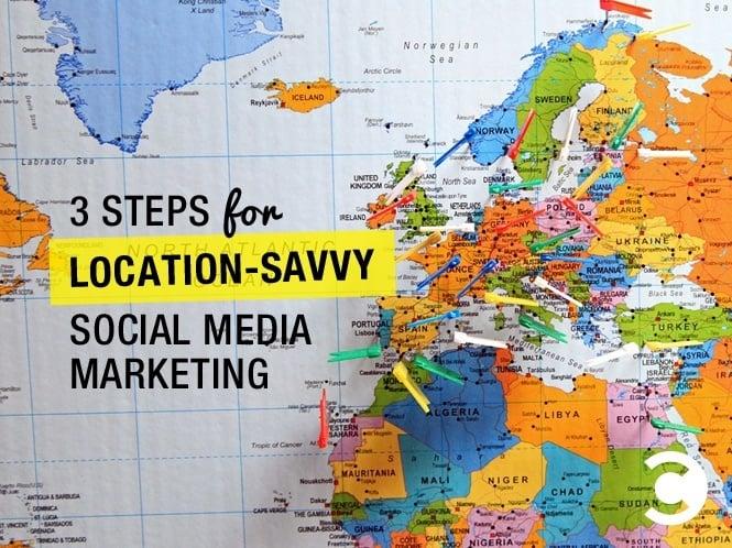 3 Steps for Location-Savvy Social Media Marketing
