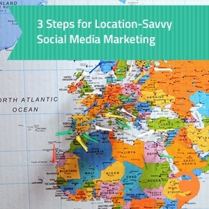 3 Steps for Location-Savvy Social Media Marketing