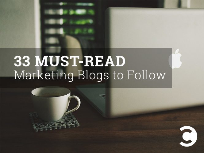 33 Must-Read Marketing Blogs to Follow