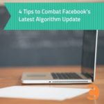 4 Tips to Combat Facebook's Latest Algorithm Update