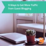 9 Ways to Get More Traffic from Guest Blogging