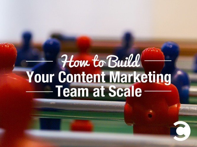 How to Build Your Content Marketing Team at Scale