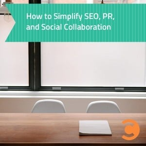 How to Simplify SEO, PR, and Social Collaboration