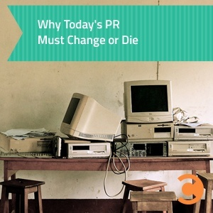 Why Today's PR Must Change or Die