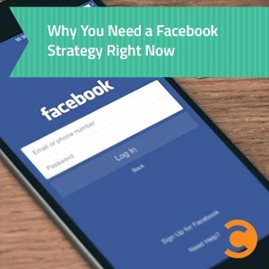 Why You Need a Facebook Strategy Right Now