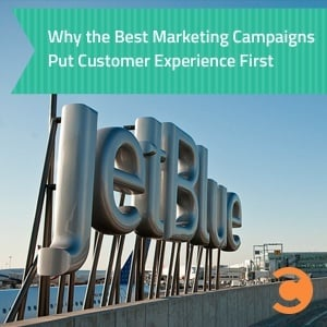 Why the Best Marketing Campaigns Put Customer Experience First