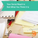 Your Social Reach is Not What You Think It Is