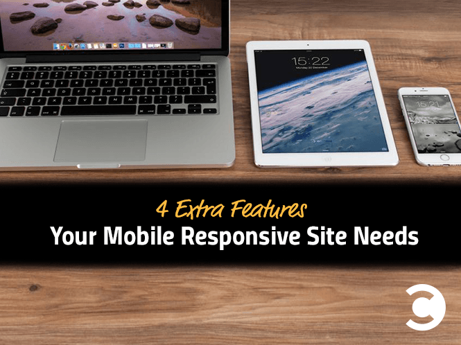 4 Extra Features Your Mobile Responsive Site Needs