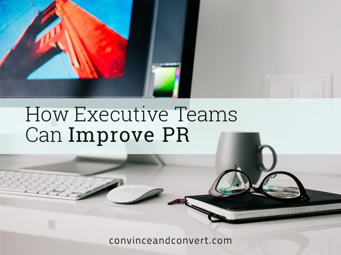 How Executive Teams Can Improve PR