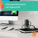 How Executive Teams Can Improve PR
