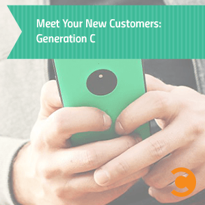 Meet Your New Customers: Generation C