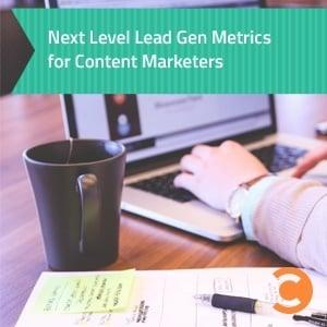 Next Level Lead Gen Metrics for Content Marketers