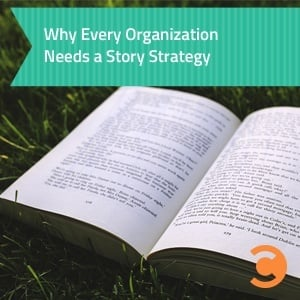 Why Every Organization Needs a Story Strategy