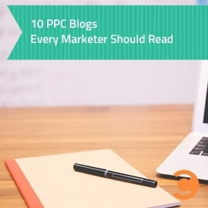 10 PPC Blogs Every Marketer Should Read