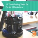 12 Time-Saving Tools for Content Marketers