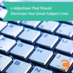4 Adjectives That Should Dominate Your Email Subject Lines