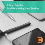 5 Best-Practice Email Marketing Case Studies