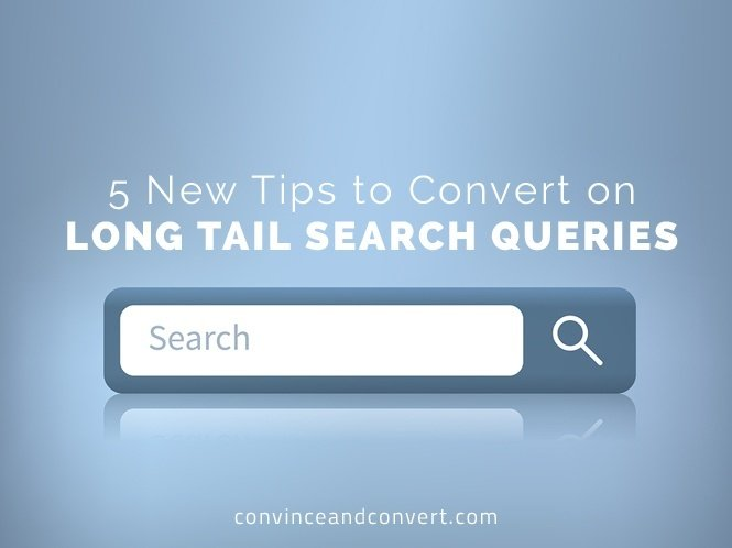 5 New Tips to Convert on Long Tail Search Queries