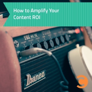 How to Amplify Your Content ROI