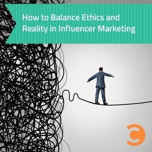 How to Balance Ethics and Reality in Influencer Marketing