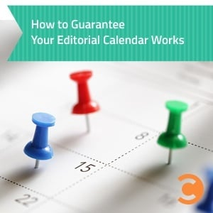 How to Guarantee Your Editorial Calendar Works