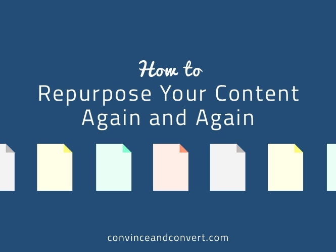 How to Repurpose Your Content Again and Again