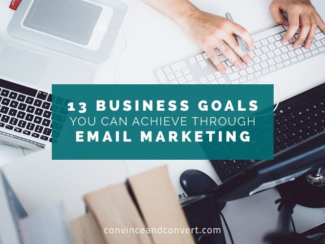 13 Business Goals You Can Achieve Through Email Marketing