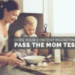 Does Your Content Marketing Pass the Mom Test?