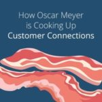 How Oscar Meyer is Cooking Up Customer Connections