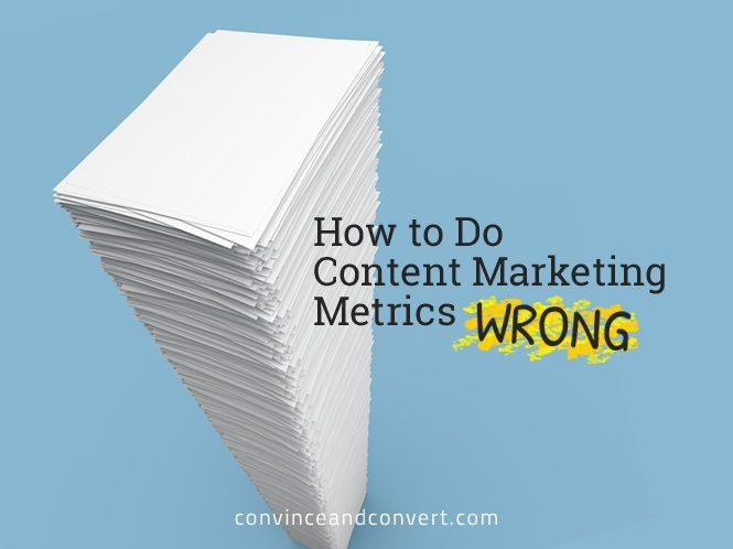 How to Do Content Marketing Metrics Wrong