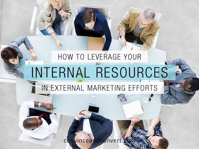 How to Leverage Your Internal Resources in External Marketing Efforts