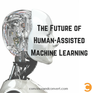 The Future of of Human-Assisted Machine Learning