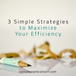 3 Simple Strategies to Maximize Your Efficiency