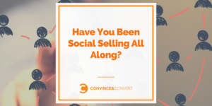 Have You Been Social Selling All Along?