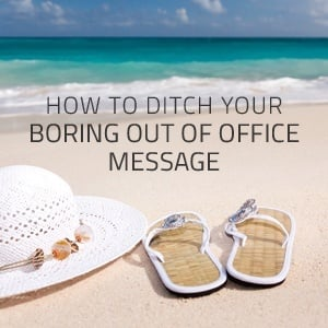 How to Ditch Your Boring Out of Office Message