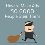 How to Make Ads So Good People Steal Them