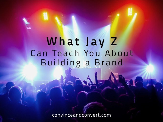 What Jay Z Can Teach You About Building a Brand