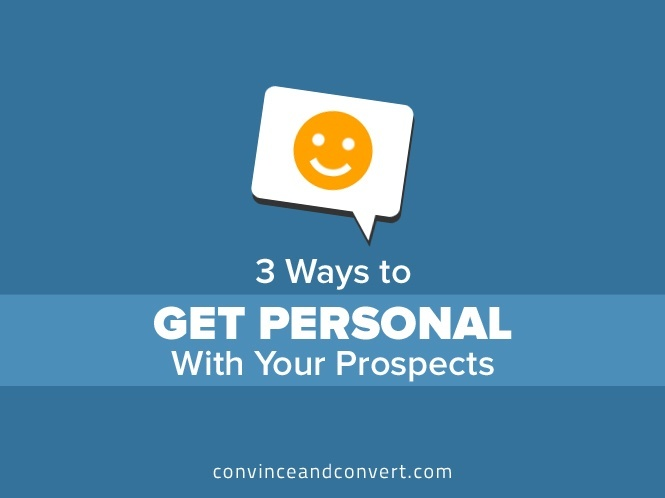 3 Ways to Get Personal With Your Prospects
