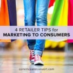 4 Retailer Tips for Marketing to Consumers