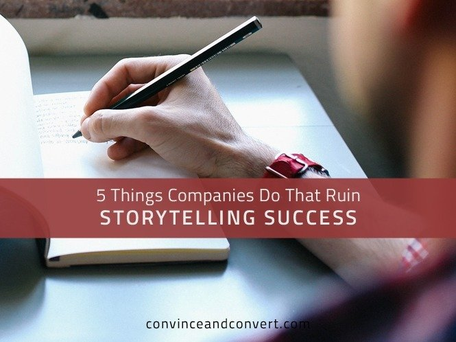 5 Things Companies Do That Ruin Storytelling Success