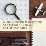 6 Influencer Marketing Strategies to Boost End-of-Year Sales