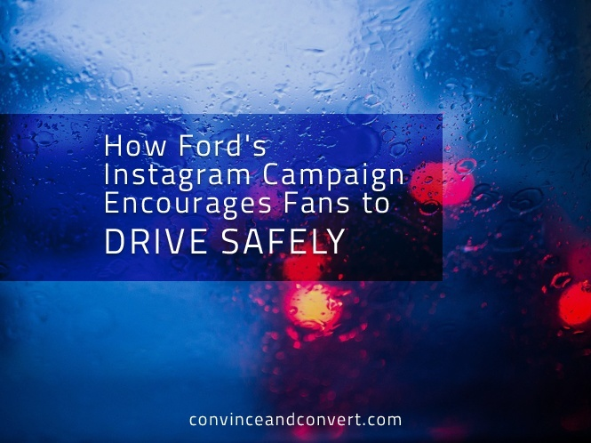 How Ford's Instagram Campaign Encourages Fans to Drive Safely