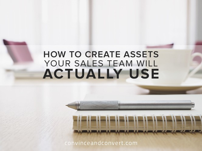 How to Create Assets Your Sales Team Will Actually Use