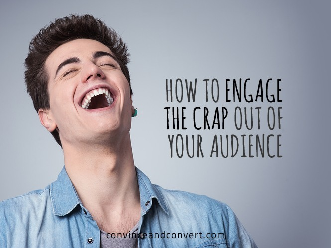 How to Engage the Crap Out of Your Audience