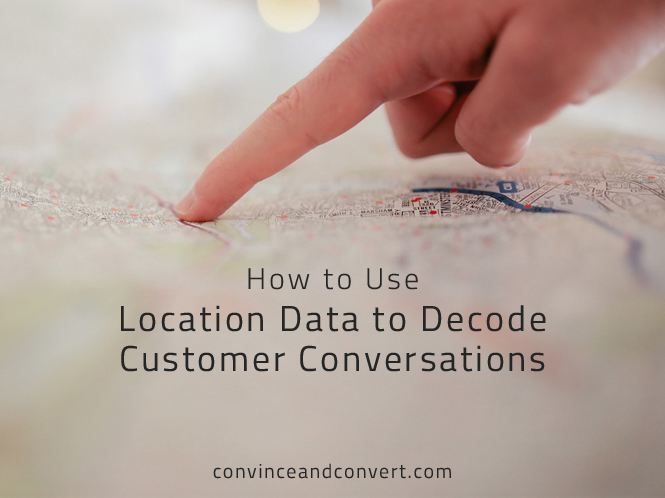 How to Use Location Data to Decode Customer Conversations